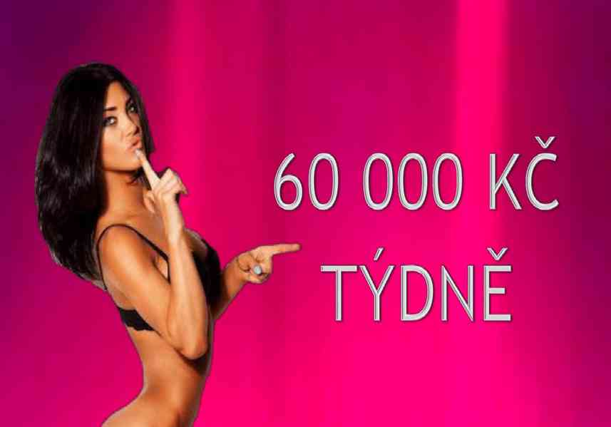 60 000 KČ TÝDNĚ , NEJLEPŠÍ PODMÍNKY V PRAZE !!!